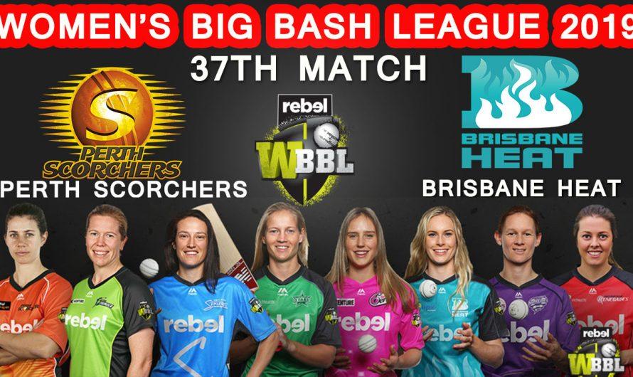 37TH Match WBBL 2019, Perth Scorchers vs Brisbane Heat, Match Prediction& TIPS, PRS VS BRH