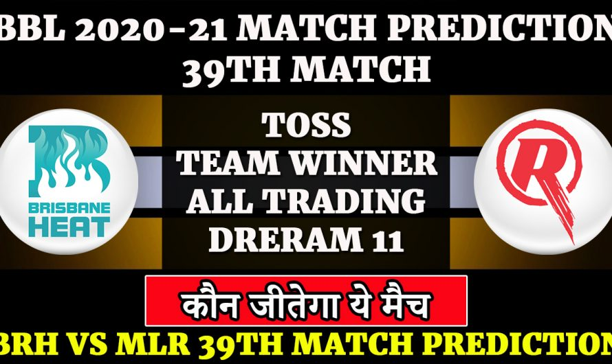 39th match , BBL 2020-21, Brisbane Heat vs Melbourne Renegades, BRH vs MLR, Match Prediction & Tips