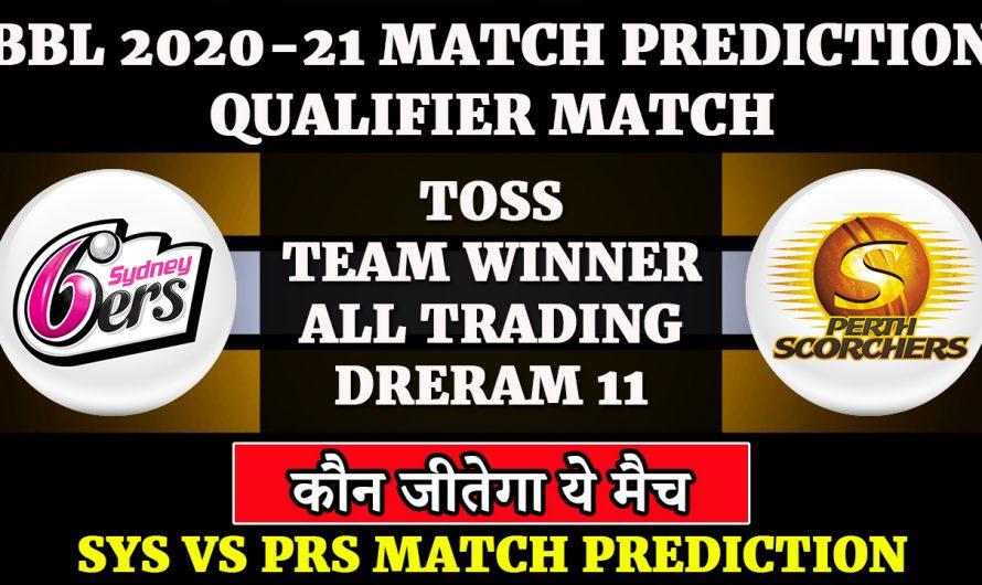 Qualifier Match, BBL 2020-21,Sydney Sixers vs Perth Scorchers,SYS VS PRS, Match Prediction & Tips