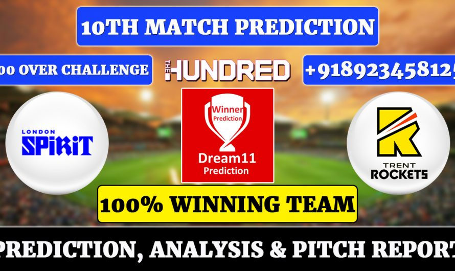 10th Match The Hundred Men's 2021, London Spirit vs Trent Rockets, LDN vs TRE Dream11 Prediction