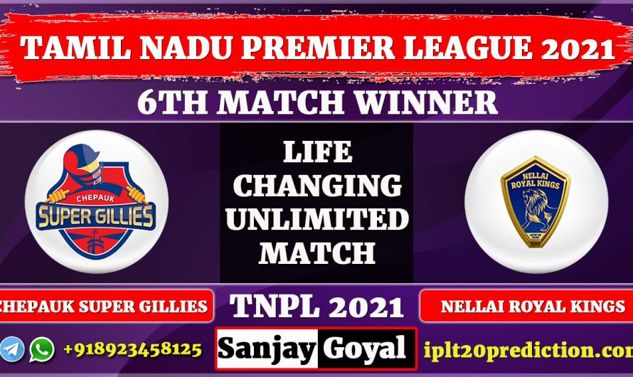6th Match Prediction TNPL 2021 Chepauk Super Gillies vs Nellai Royal Kings,  CSG vs NRK Dream11