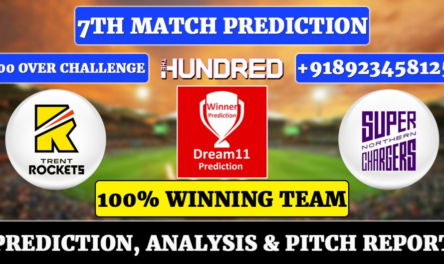 7th Match The Hundred Men's 2021, Trent Rockets vs Northern Superchargers, TRE vs NORS Dream11 Prediction