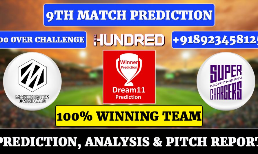 9th Match The Hundred Men's 2021, Manchester Originals vs Northern Superchargers, MCR vs NORS Dream11 Prediction