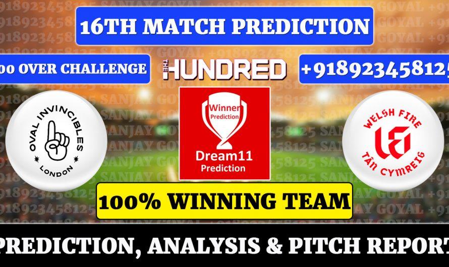 16th Match The Hundred Men's 2021, Oval Invincibles vs Welsh Fire, OVL vs WEF Dream11 Prediction