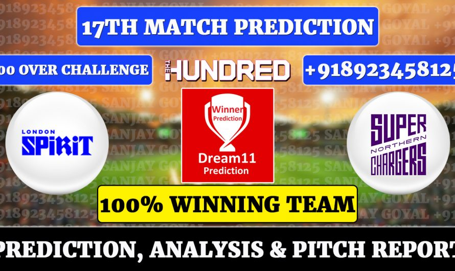 17th Match The Hundred Men's 2021, London Spirit vs Northern Superchargers, LDN vs NORS Dream11 Prediction