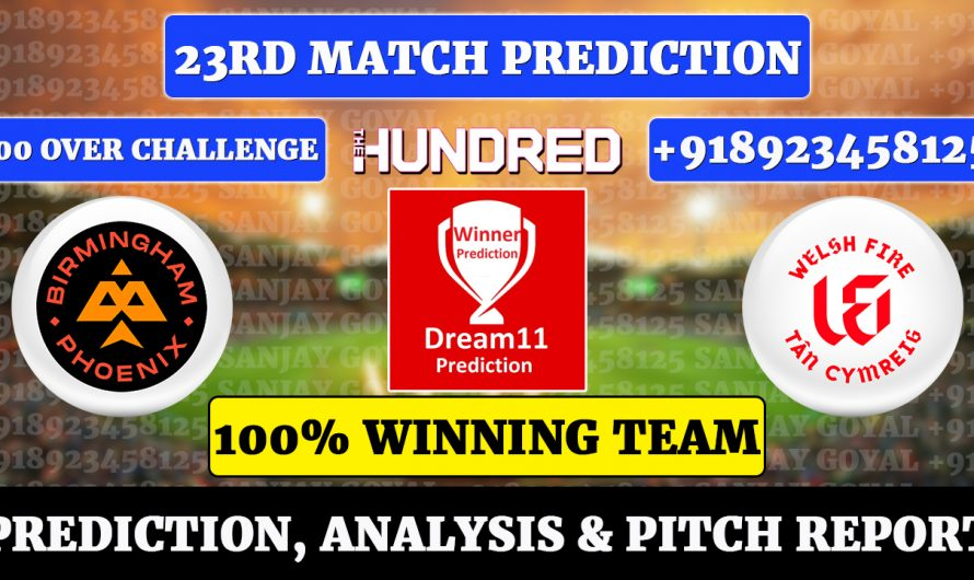 23rd Match The Hundred Men's 2021, Birmingham Phoenix vs Welsh, BRM vs WEF Dream11 Prediction, Sanjay Goyal